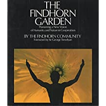 The Findhorn Garden: Pioneering a New Vision of Humanity and Nature in Cooperation