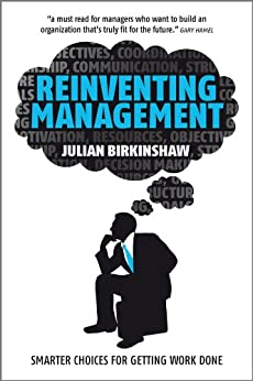 Reinventing Management: Smarter Choices for Getting Work Done by [Birkinshaw, Julian]