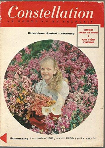 Constellation le monde vu en français n°132 avril 1959 - comment gagner en bourse - pour guérir l'insomnie.
