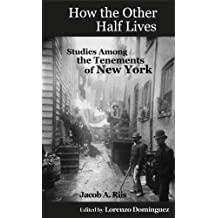 How the Other Half Lives: Studies Among the Tenements of New York (with 100+ endnotes) (English Edition)
