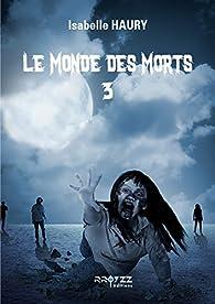 Le monde des morts, tome 3 par Isabelle Haury