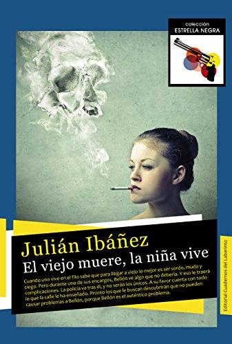 El viejo muere, la niña vive (Serie Bellón nº 4) por Julián Ibáñez