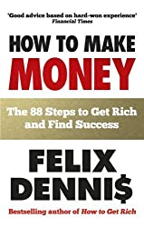 How to Make Money: The 88 Steps to Get Rich and Find Success by Felix Dennis (2011-02-01)