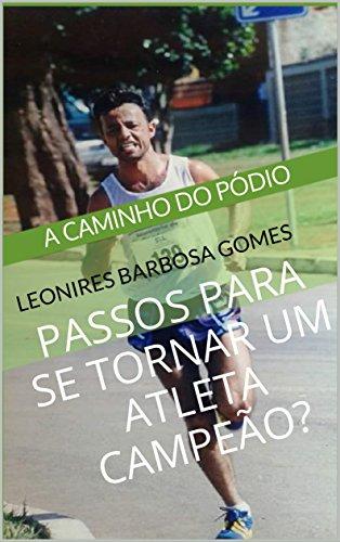 PASSOS PARA SE TORNAR UM ATLETA CAMPEÃO? (Portuguese Edition) por LEONIRES BARBOSA GOMES