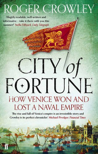 City of Fortune: How Venice Won and Lost a Naval Empire by Crowley, Roger (August 2, 2012) Paperback
