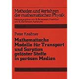 Mathematische Modelle für Transport und Sorption gelöster Stoffe in porösen Medien (Methoden und Verfahren der mathematischen Physik)