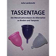 Tassentage: Die Menstruationstasse als Alternative zu Binden und Tampons