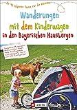 Wandern mit Kinderwagen Bayern: Ein Wanderführer mit den schönsten Familienwanderungen mit Kinderwagen -in den Bayerischen Hausbergen. Ideal auch für kurze Tagestouren zum Wandern mit Kindern.