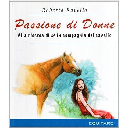 Passione Di Donne. Alla Ricerca Di Sé In Compagnia Del Cavallo