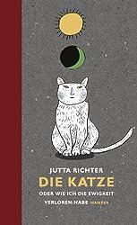 Die Katze: oder Wie ich die Ewigkeit verloren habe