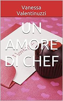 Un amore di Chef di [Valentinuzzi, Vanessa]