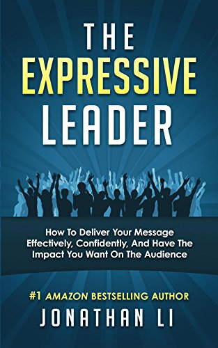 The Expressive Leader: How To Deliver Your Message Effectively, Confidently, And Have The Impact You Want On The Audience (English Edition)
