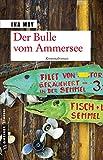 Der Bulle vom Ammersee: Kriminalroman (Kriminalromane im GMEINER-Verlag)