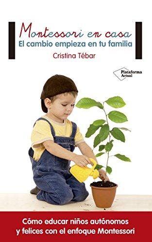 Montessori en casa: El cambio empieza en tu familia por Cristina Tébar