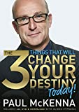 [The 3 Things That Will Change Your Destiny Today!] [By: McKenna, Paul] [January, 2015]