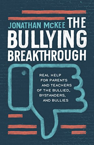 The Bullying Breakthrough: Real Help for Parents and Teachers of the Bullied, Bystanders, and Bullies por Jonathan Mckee