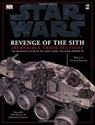 Star Wars Revenge of the Sith Incredible Cross-Sections: The Definitive Guide to Spaceships and Vehicles (