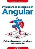Scarica Libro Sviluppare applicazioni con Angular Guida alla programmazione web e mobile (PDF,EPUB,MOBI) Online Italiano Gratis