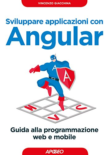 Sviluppare applicazioni con Angular: Guida alla programmazione web e mobile