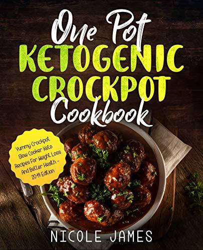 One Pot Ketogenic Crockpot Cookbook: Yummy Crockpot