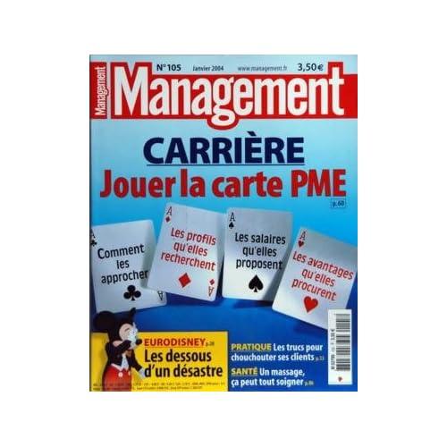 MANAGEMENT N? 105 du 01-01-2004 CARRIERE - JOUER LA CARTE PME - EURODISNEY - LES DESSOUS D'UN DESASTRE - LES TRUCS POUR CHOUCHOUTER SES CLIENTS - UN MASSAGE CE PEUT TOUT SOIGNE
