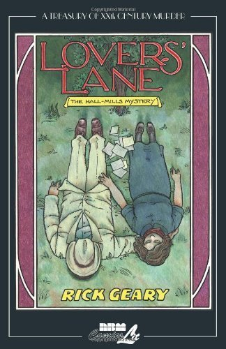Lovers' Lane: The Hall-Mills Mystery (Treasury of XXth Century Murder) by Rick Geary (2012-07-17)