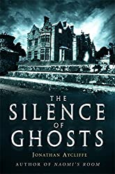 The Silence of Ghosts by Jonathan Aycliffe (2013-10-17)
