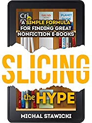 Slicing the Hype: A Simple Formula for Finding Great Nonfiction e-Books (English Edition)