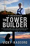 The Tower Builder: Love story, history, WWII mystery, and biography intersect in this true story of the most dangerous job in the world.
