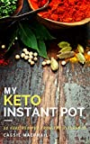 My Keto Instant Pot: 30 tried-and-true recipes from a REAL home kitchen (plus 4 bonus recipes!)