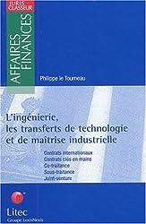 L'ingénierie, les transferts de technologie et de maîtrise industrielle. Contrats internationaux, contrats clés en main, co-traitance, sous-traitance, joint-venture