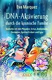DNA-AKTIVIERUNG DURCH DIE KOSMISCHE FAMILIE: Kontakte mit den Plejaden, Sirius, Andromeda, Centaurus, Epsilon Eridani und Lyra - Eva Marquez