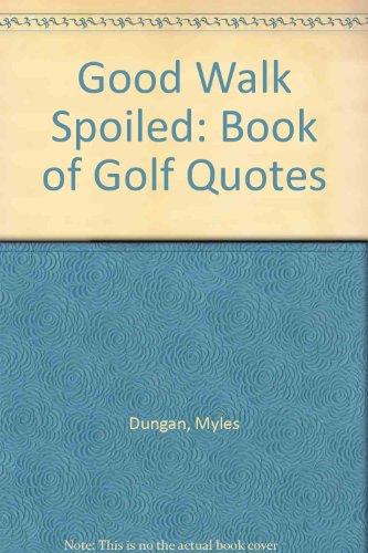 Good Walk Spoiled: Book of Golf Quotes por Myles Dungan