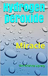 Hydrogen peroxide: Miracle (English Edition)