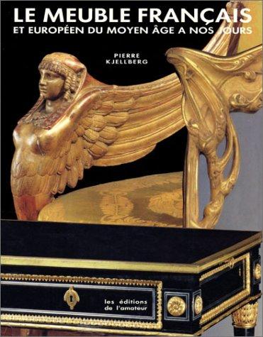 Le meuble française et européen du Moyen âge à nos jours par Pierre Kjellberg