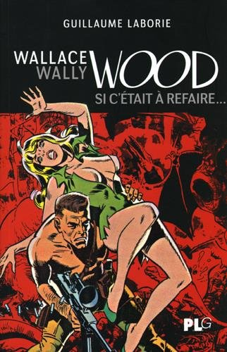 Wallace Wally Wood, Si C'tait a refaire