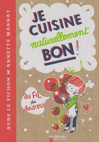 Je cuisine naturellement bon ! au fil des saisons par Aude Pichon