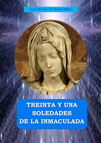 31 SOLEDADES DE LA INMACULADA: Meditaciones buscando la mayor intimidad con María por Juan Álvarez I. S. Stabat Mater