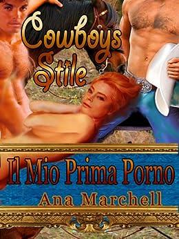 Il Mio Prima Porno: Cowboy Stile (Italian Edition) par [Marchell, Ana]