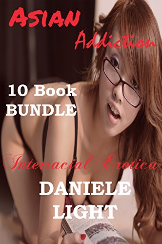 Asian Addiction: A 10 Story Bundle Featuring Asian Women And Their Black Alpha Males (English Edition) (Gone College Girls Wild)