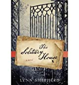 The Solitary House[ THE SOLITARY HOUSE ] By Shepherd, Lynn ( Author )May-01-2012 Hardcover
