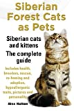 Siberian Forest Cats as Pets: Siberian Cats and Kittens. The Complete Guide. by Alex Halton (2013-11-06)