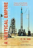 Vertical Empire, A: History Of The British Rocketry Programme (Second Edition)