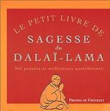 Le petit livre de sagesse du dalai-lama - 365 pensees et méditations quotidiennes