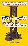Dictionnaire Critique de la Révolution Française : Tome 5, Interprètes et historiens