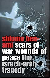 Scars of War, Wounds of Peace: The Israeli-Arab Tragedy by Shlomo Ben-Ami (2006-11-01)