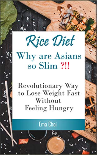 Rice Diet: Why are Asians slim? Revolutionary way to lose weight fast without feeling hungry (plant paradox, plant paradox cook book, plant paradox diet, ... instant pot cookbook) (English Edition)