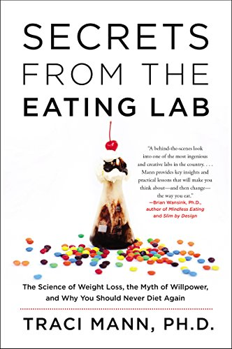 secrets-from-the-eating-lab-the-science-of-weight-loss-the-myth-of-willpower-and-why-you-should-neve