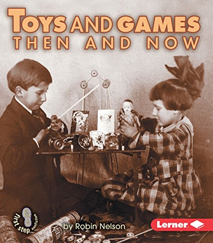 Toys and Games Then and Now (First Step Nonfiction (Hardcover))