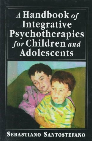 A Handbook of Integrative Psychotherapies for Children and Adolescents 1st edition by Santostefano, Sebastiano (1998) Hardcover